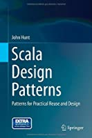 Scala Design Patterns: Patterns for Practical Reuse and Design Front Cover