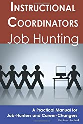 Instructional Coordinators: Job Hunting - A Practical Manual for Job-Hunters and Career Changers
