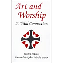 Art and Worship: A Vital Connection