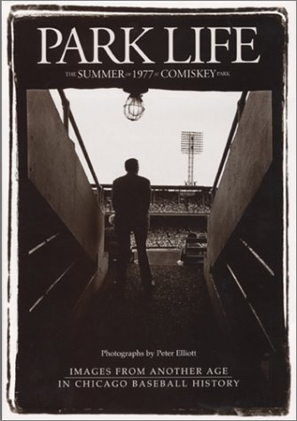 Park Life: The Summer of 1977 at Comiskey Park (Park Comiskey Old)