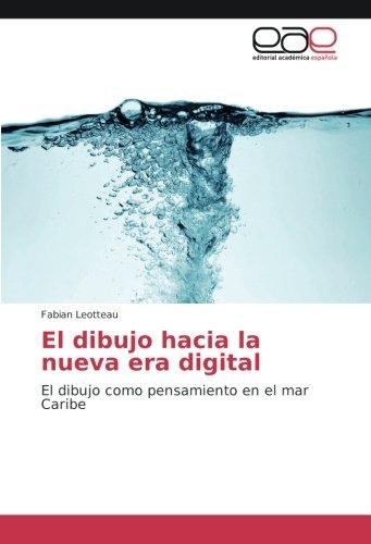 El dibujo hacia la nueva era digital: El dibujo como pensamiento en el mar Caribe (Spanish Edition)
