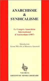 Anarchisme & syndicalisme. Congrès Anarchiste International d'Amsterdam (1907) par Ariane Miéville