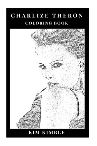 Charlize Theron Coloring Book: Several Awards Winner and One of the Most Influential Celebrities, Atomic Blonde and Hancock Star Inspired Adult Coloring Book (Charlize Theron Books)