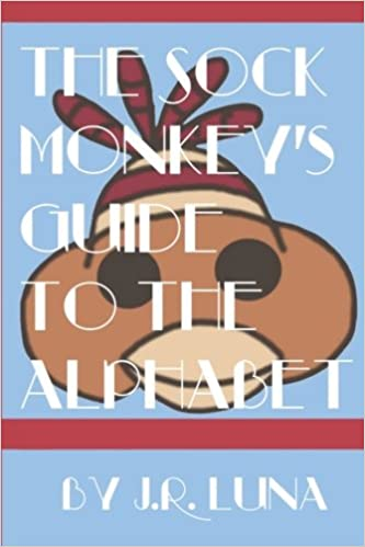 The Sock Monkeys Guide to the Alphabet: J R Luna ...