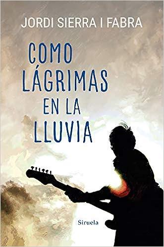Como lágrimas en la lluvia de Jordi Sierra i Fabra