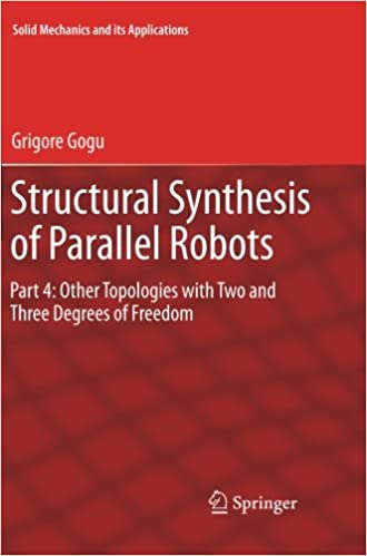 Download online Structural Synthesis of Parallel Robots: Part 4: Other Topologies with Two and Three Degrees of Freedom (Solid Mechanics and Its Applications) PDF, azw (Kindle), ePub, doc, mobi