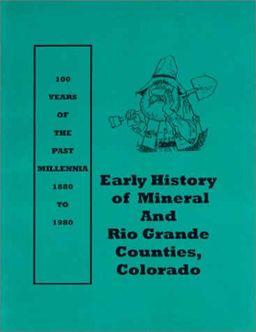 Download Early History of Mineral and Rio Grande Counties, Colorado (Living Voices of the Past, 5) pdf epub