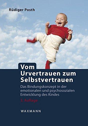 Vom Urvertrauen zum Selbstvertrauen: Das Bindungskonzept in der emotionalen und psychosozialen Entwicklung des Kindes