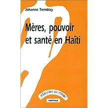 Meres, Pouvoirs et Sante En Haiti