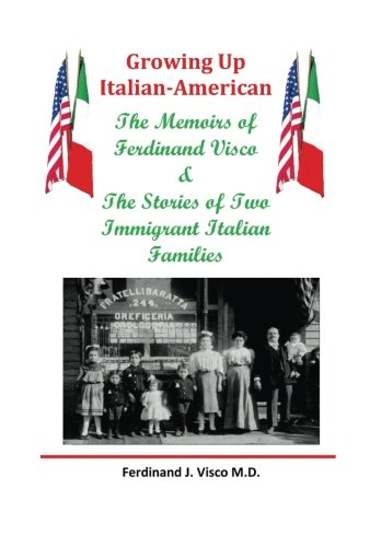 Growing Up Italian-American: The Memoirs of Ferdinand Visco & The Stories of Two Immigrant Italian Families