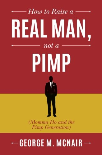 How to Raise a Real Man, not a Pimp: Momma Ho and the Pimp Generation ebook