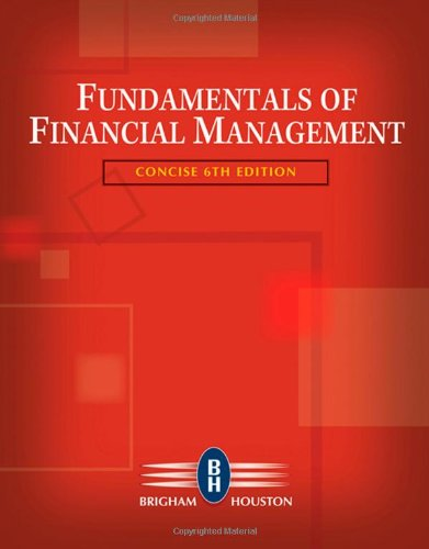 Fundamentals of Financial Management, Concise Edition (with Thomson ONE - Business School Edition) (Available Titles CengageNOW)