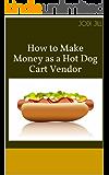 How to Make Money as a Hot Dog Cart Vendor