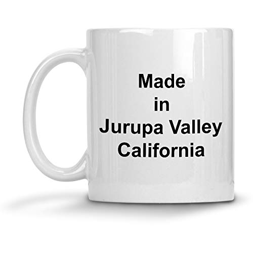 Made in Jurupa Valley, California Mug - 11 oz White Coffee Cup - Funny Novelty Gift Idea