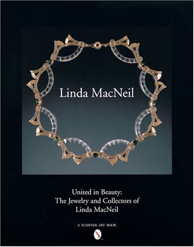 United in Beauty: The Jewelry and Collectors of Linda MacNeil (Schiffer Art Books)