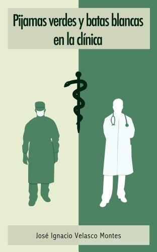PIJAMAS VERDES Y BATAS BLANCAS EN LA CLÍNICA: EL MUNDO DE LA MEDICINA (Spanish