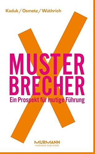 MusterbrecherX. Ein Prospekt mutiger Führung (X-Books.) Taschenbuch – 10. Oktober 2017 Stefan Kaduk Dirk Osmetz Hans A. Wüthrich Murmann Publishers GmbH