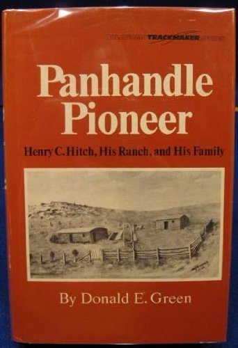 Panhandle Pioneer: Henry C. Hitch, His Ranch and His Family (Oklahoma trackmaker series) by Donald Edward Green (1980-06-03)