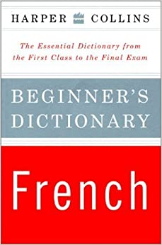 Book Harper Collins Beginner's French Dictionary: The Essential Dictionary from the First Class to the Final Exam by HarperCollins Publishers (2001-06-19)