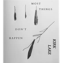 Most Things Don't Happen: Selected Poems, Lyrics and Stories 1995 - 2016