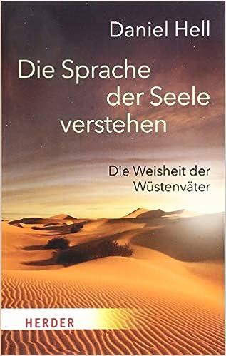Die Sprache Der Seele Verstehen Die Weisheit Der Wustenvater Herder Spektrum Amazon De Hell Daniel Bucher
