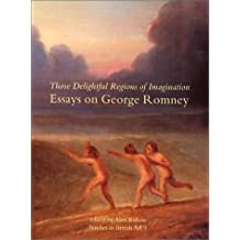 Those Delightful Regions of Imagination: Essays on George Romney (The Paul Mellon Centre for Studies in British Art) by Alex Kidson (2002-02-01)