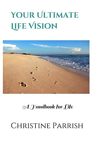 Your Ultimate Life Vision: A Handbook for Life