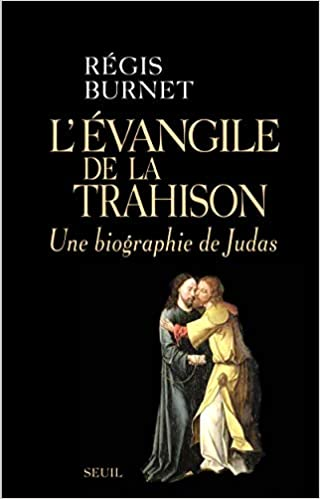 L Evangile De La Trahison Une Biographie De Judas Histoire H C French Edition Burnet Regis 9782020878531 Amazon Com Books