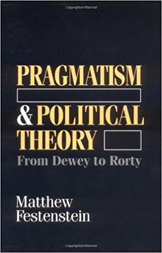 Book Pragmatism and Political Theory: From Dewey to Rorty by Matthew Festenstein (1997-12-22)