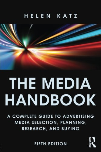 Media Handbook: A Complete Guide To Advertising Media Selection, Planning, Research, And Buying, 5Th Edition