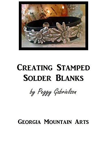 Creating Stamped Solder Blanks: The Crafter's Handmade Source Book Easy to Follow Steps Over 30+ Photos