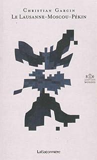 Le Lausanne-Moscou-Pékin : 1913-2013, Garcin, Christian