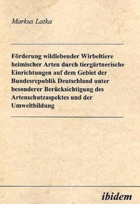 Download Förderung Wildlebender Wirbeltiere Heimischer Arten Durch Tiergärtnerische Einrichtungen auf dem Gebiet der Bundesrepublik Deutschland unter ... und der Umweltbildung (German Edition) pdf epub