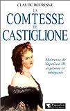 img - for La Comtesse de Castiglione : Ma tresse de Napol on III, espionne et intrigante book / textbook / text book