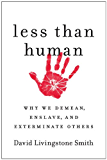Less Than Human: Why We Demean, Enslave, and Exterminate Others