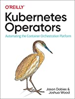 Kubernetes Operators: Automating the Container Orchestration Platform Front Cover