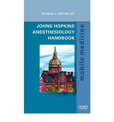 [(Johns Hopkins Anesthesiology Handbook)] [Author: Eugenie S. Heitmiller] published on (November, 2009)