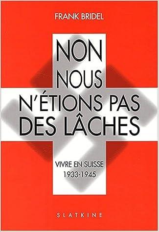 En ligne téléchargement Non, nous n'étions pas des lâches. : Vivre en Suisse 1933-1945 epub, pdf