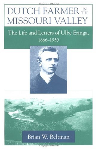 Dutch Farmer in the Missouri Valley: The Life and Letters of Ulbe Eringa, 1866-1950 (Statue of Liberty Ellis Island)