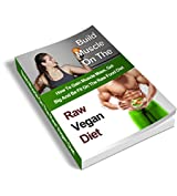 Raw Vegan Bodybuilding: How To Gain Muscle And Stay Fit On The Raw Food Diet (Vegan bodybuilding, Raw food, Bodybuilding, Raw Vegan Diet, Raw Food Lifestyle, Fitness) (English Edition)