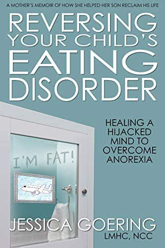 Reversing Your Child's Eating Disorder: Healing a Hijacked Mind to Overcome Anorexia