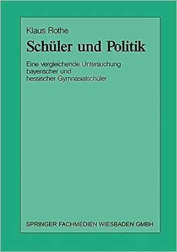 Book Schüler und Politik: Eine Vergleichende Untersuchung Bayrischer Und Hessischer Gymnasialschüler (German Edition)