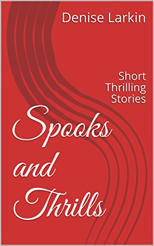 Spooks and Thrills: Short Thrilling Stories