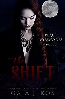 The Shift  (Black Werewolves Book 3) by [J. Kos, Gaja]