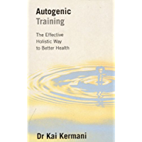 Autogenic Training: The Effective Holistic Way to Better Health (English Edition)