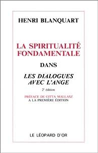 La Spiritualité fondamentale dans les dialogues avec l'ange par Henri Blanquart