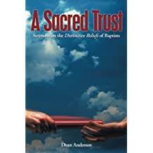 A Sacred Trust: Sermons on the Distinctive Beliefs of Baptists