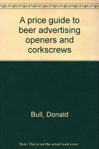 A price guide to beer advertising openers and corkscrews