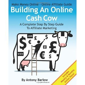 4157KWFBE2L - Make Money Online - Online Affiliate Guide: Building An Online Cash Cow, A Complete Step-By-Step Guide To Affiliate Marketing [Paperback] [2012] Antony Barlow