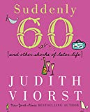 img - for Suddenly Sixty: And Other Shocks of Later Life (Judith Viorst's Decades) book / textbook / text book